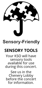 Sensory-friendly tools are available for use during this concert. Please see us in the Chenery lobby before the concert for more information.